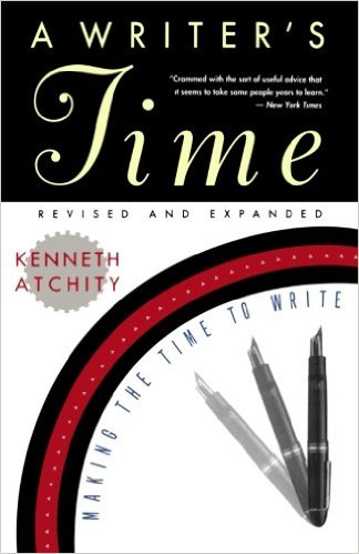 A WRITER'S TIME: MAKING THE TIME TO WRITE – KEN ATCHITY