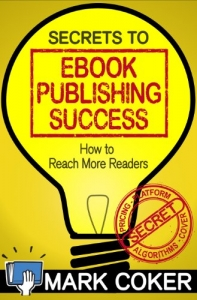 SECRETS TO EBOOK PUBLISHING SUCCESS – MARK COKER